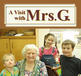 A Visit with Mrs. G