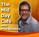 THE MIDDAY CAFE with Mike Bondora